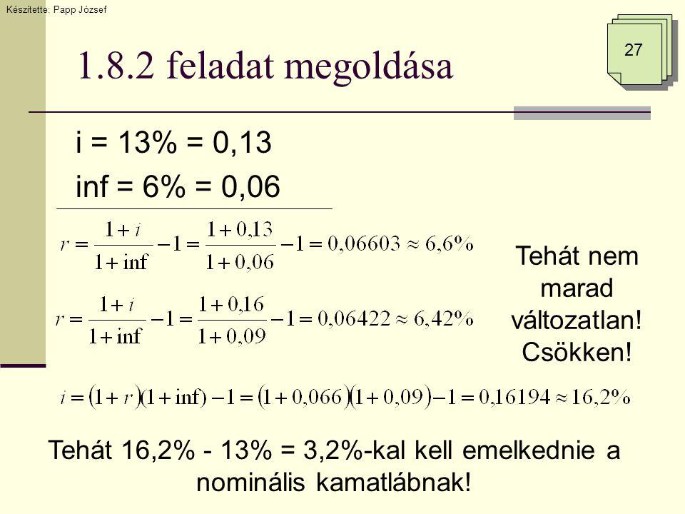 1.8.2 feladat megoldása i = 13% = 0,13 inf = 6% = 0,06