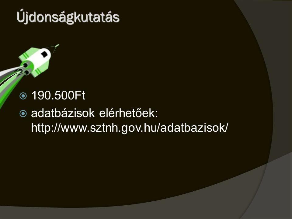 Újdonságkutatás 190.500Ft adatbázisok elérhetőek: http://www.sztnh.gov.hu/adatbazisok/