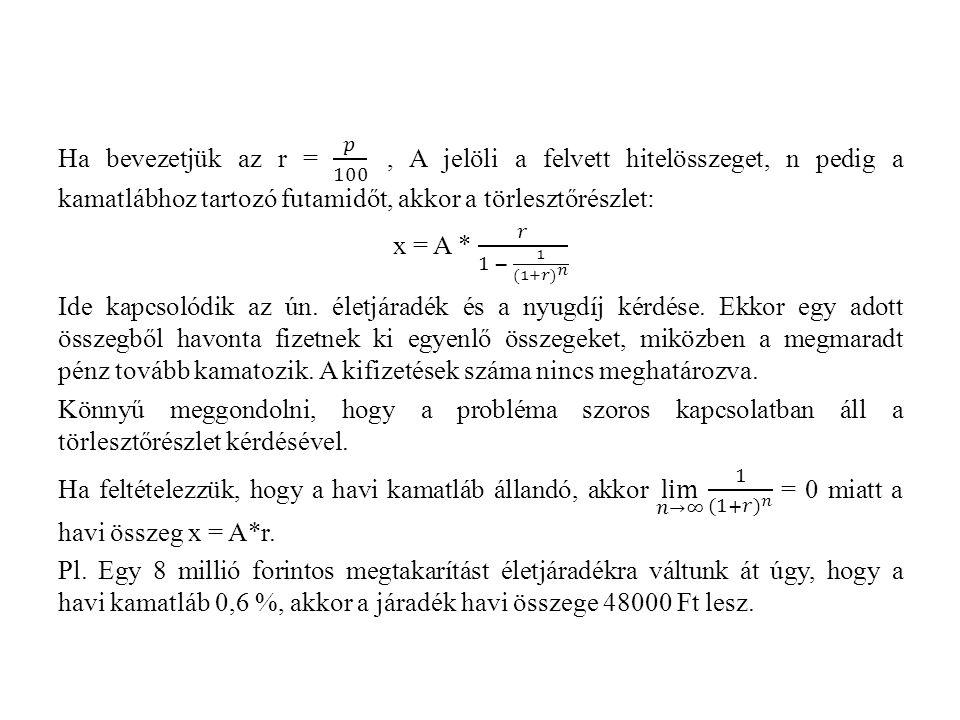 Ha bevezetjük az r = 𝑝 100 , A jelöli a felvett hitelösszeget, n pedig a kamatlábhoz tartozó futamidőt, akkor a törlesztőrészlet: x = A * 𝑟 1 − 1 (1+𝑟) 𝑛 Ide kapcsolódik az ún.