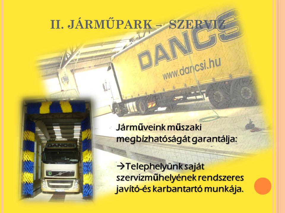 II. JÁRMŰPARK – SZERVIZ Járműveink műszaki megbízhatóságát garantálja: