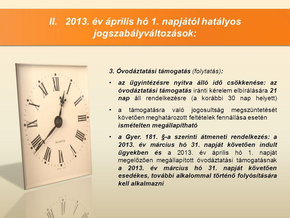 II. 2013. év április hó 1. napjától hatályos jogszabályváltozások: