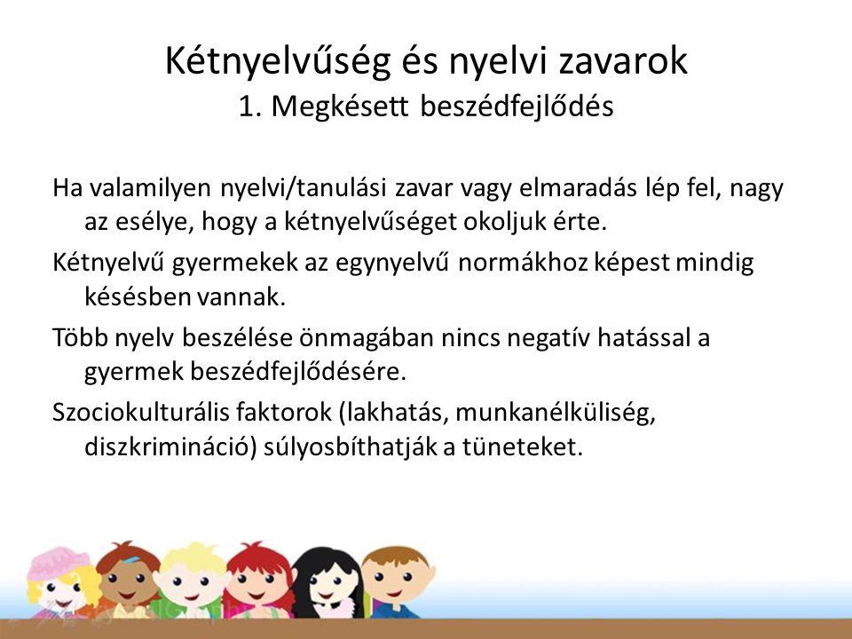 Kétnyelvűség és nyelvi zavarok 1. Megkésett beszédfejlődés
