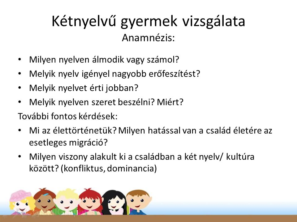 Kétnyelvű gyermek vizsgálata Anamnézis: