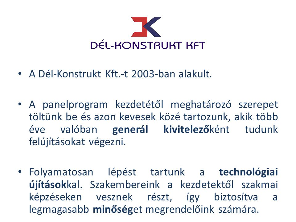 A Dél-Konstrukt Kft.-t 2003-ban alakult.