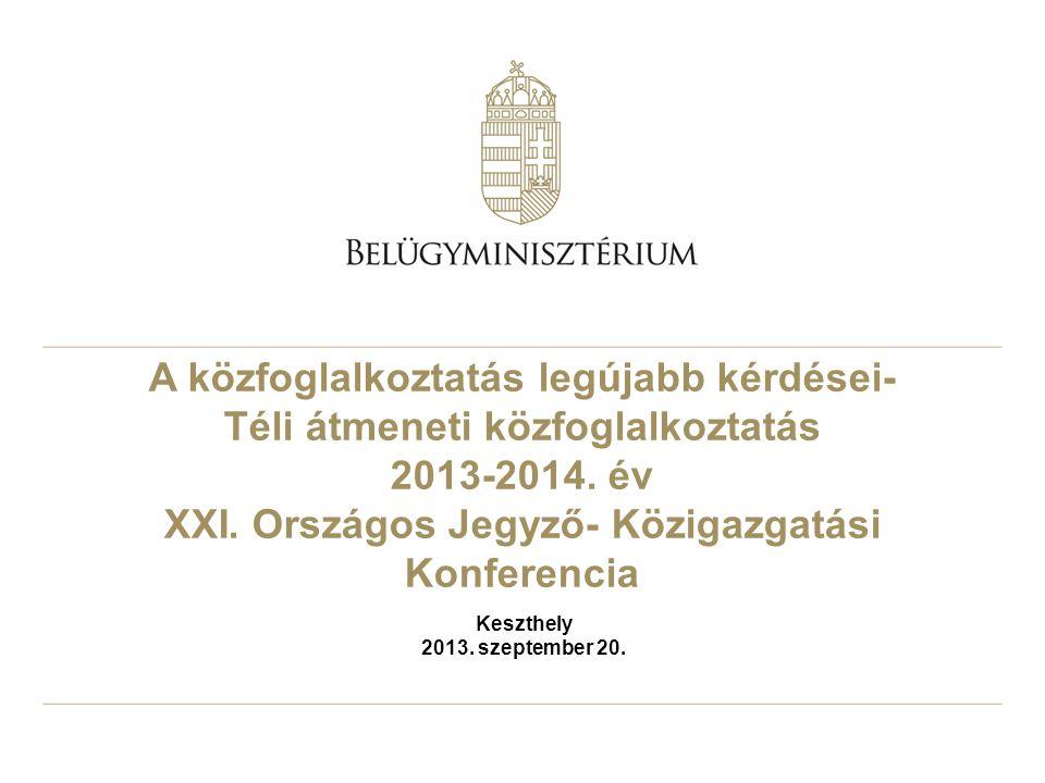 A közfoglalkoztatás legújabb kérdései- Téli átmeneti közfoglalkoztatás 2013-2014. év XXI. Országos Jegyző- Közigazgatási Konferencia