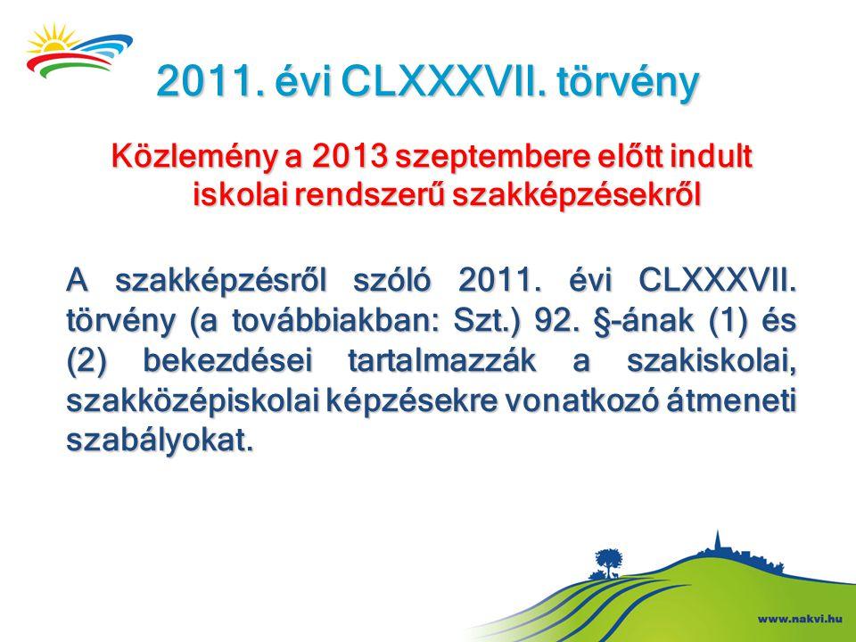 2011. évi CLXXXVII. törvény Közlemény a 2013 szeptembere előtt indult iskolai rendszerű szakképzésekről.