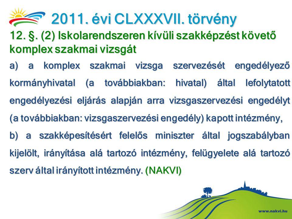 2011. évi CLXXXVII. törvény 12. §. (2) Iskolarendszeren kívüli szakképzést követő komplex szakmai vizsgát.