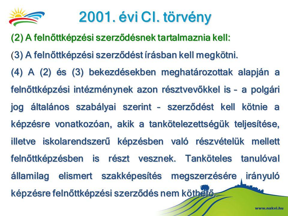 2001. évi CI. törvény (2) A felnőttképzési szerződésnek tartalmaznia kell: (3) A felnőttképzési szerződést írásban kell megkötni.