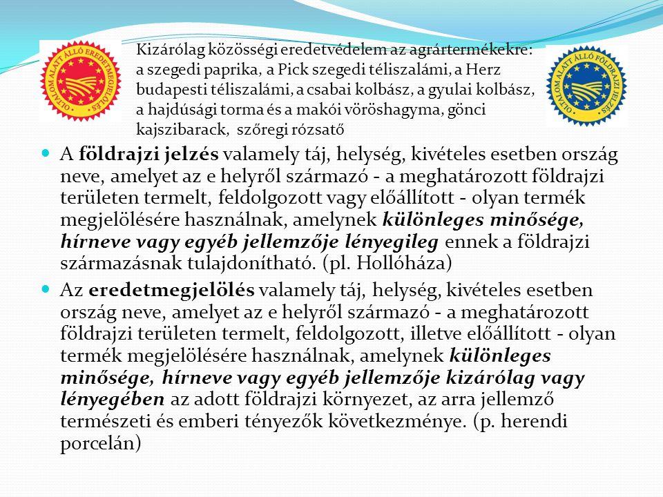 Kizárólag közösségi eredetvédelem az agrártermékekre: a szegedi paprika, a Pick szegedi téliszalámi, a Herz budapesti téliszalámi, a csabai kolbász, a gyulai kolbász, a hajdúsági torma és a makói vöröshagyma, gönci kajszibarack, szőregi rózsatő