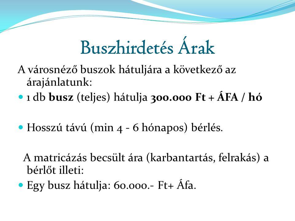 Buszhirdetés Árak A városnéző buszok hátuljára a következő az árajánlatunk: 1 db busz (teljes) hátulja 300.000 Ft + ÁFA / hó.