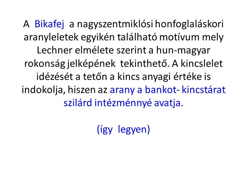 A Bikafej a nagyszentmiklósi honfoglaláskori aranyleletek egyikén található motívum mely Lechner elmélete szerint a hun-magyar rokonság jelképének tekinthető.