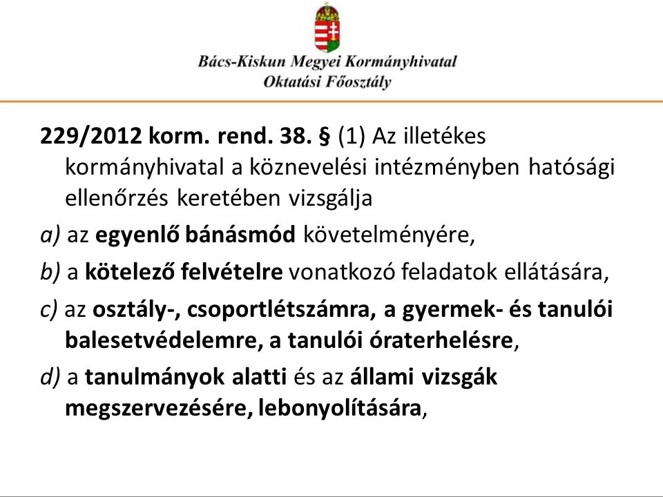 229/2012 korm. rend. 38. § (1) Az illetékes kormányhivatal a köznevelési intézményben hatósági ellenőrzés keretében vizsgálja