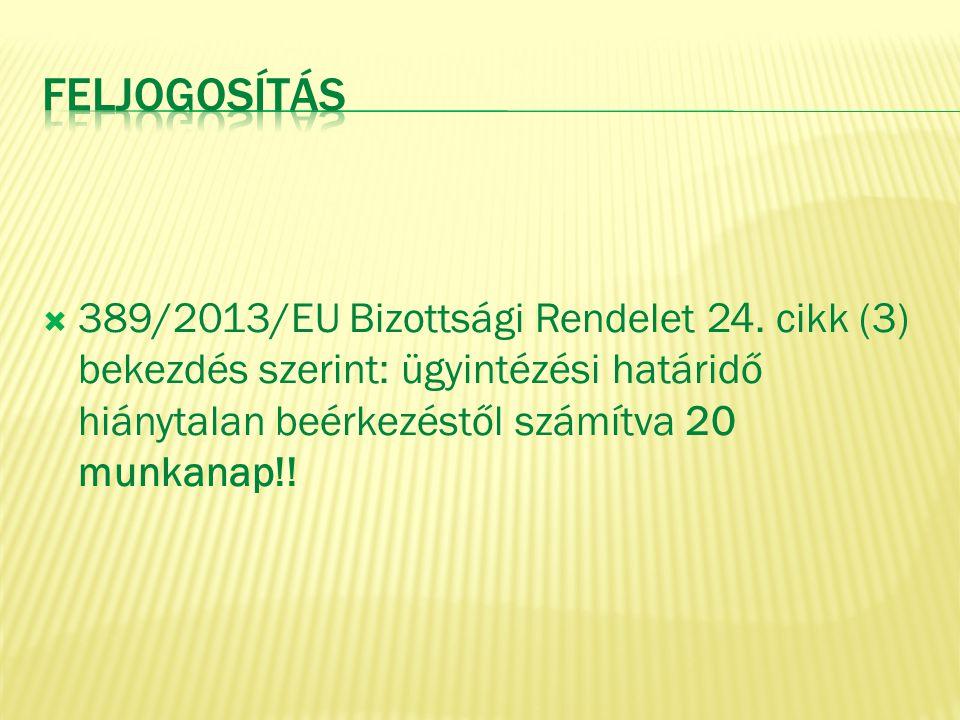 Feljogosítás 389/2013/EU Bizottsági Rendelet 24. cikk (3) bekezdés szerint: ügyintézési határidő hiánytalan beérkezéstől számítva 20 munkanap!!