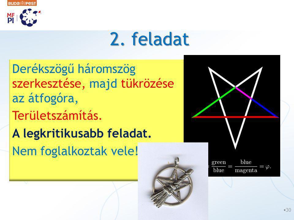 2. feladat Derékszögű háromszög szerkesztése, majd tükrözése az átfogóra, Területszámítás. A legkritikusabb feladat.