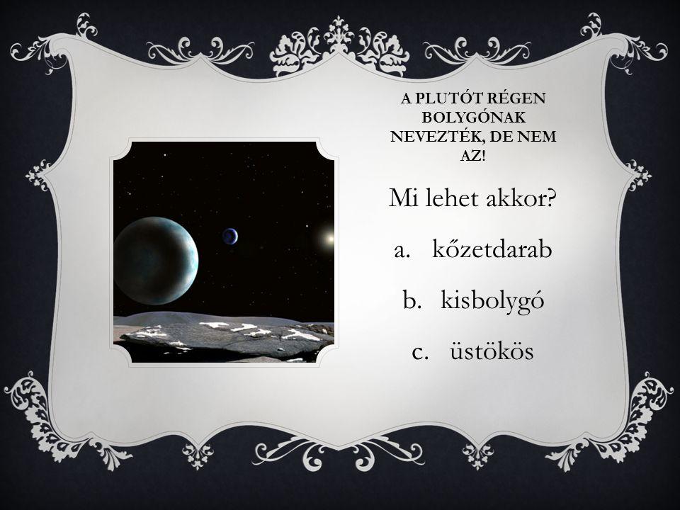 A Plutót Régen Bolygónak nevezték, de nem az!