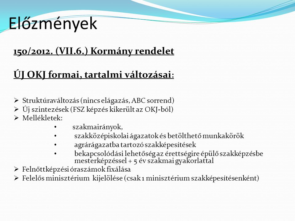 Előzmények 150/2012. (VII.6.) Kormány rendelet