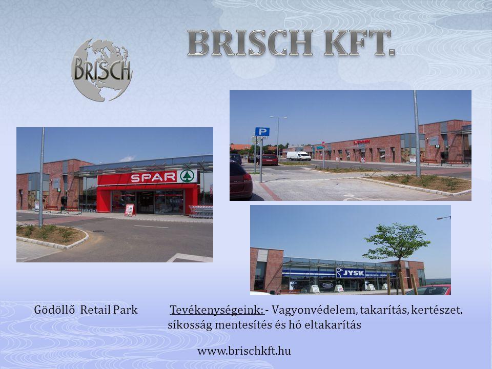 BRISCH KFT. Gödöllő Retail Park Tevékenységeink: - Vagyonvédelem, takarítás, kertészet,