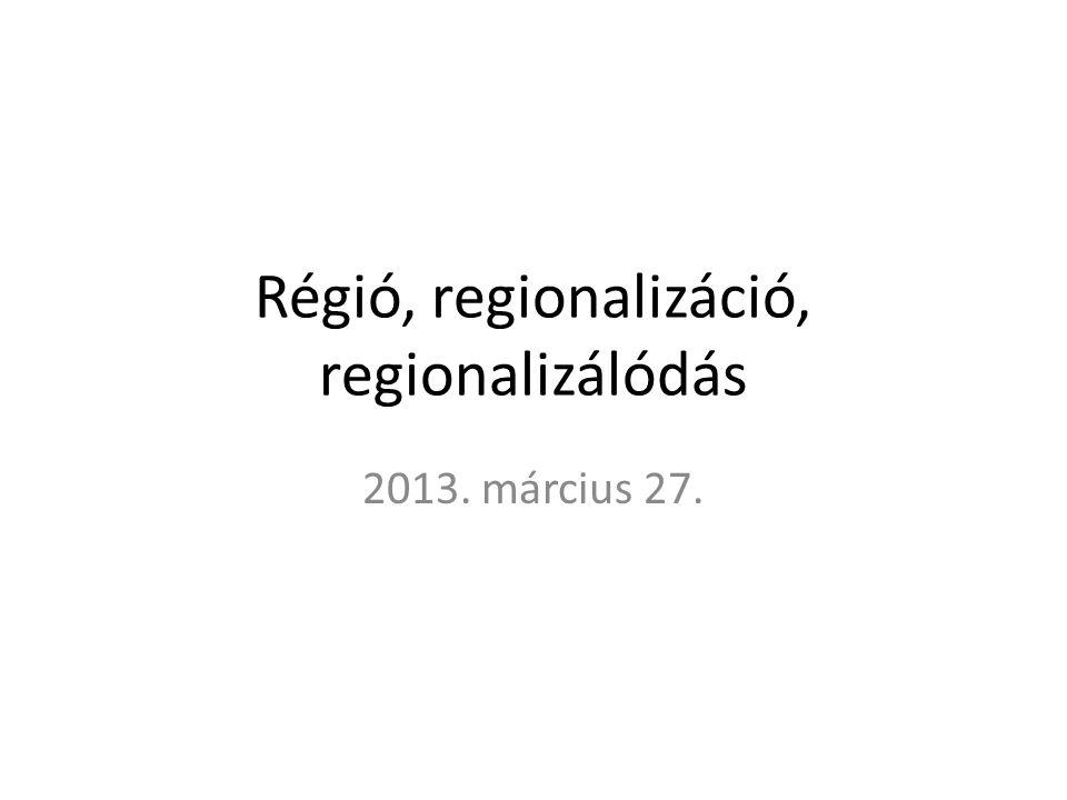 Régió, regionalizáció, regionalizálódás