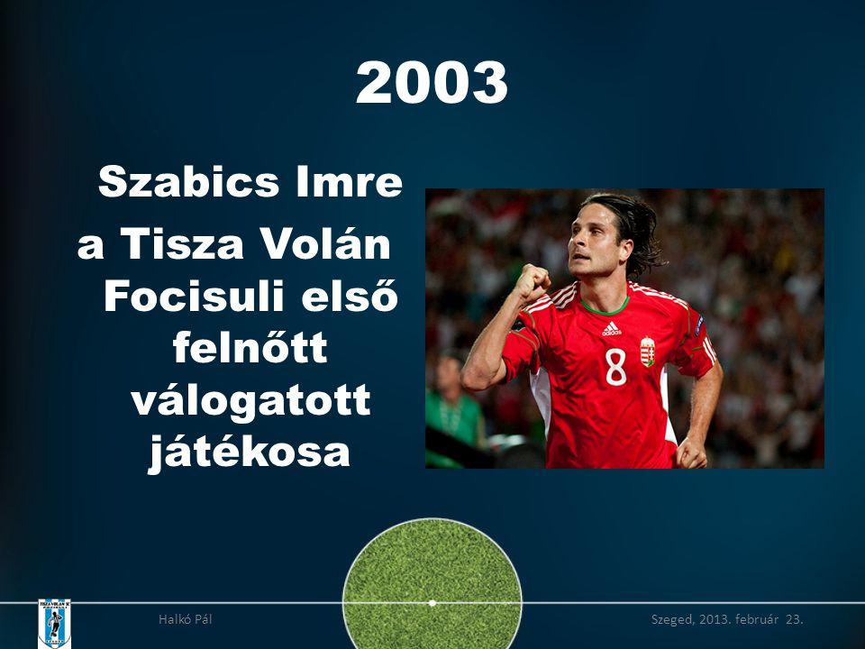2003 Szabics Imre a Tisza Volán Focisuli első felnőtt válogatott játékosa