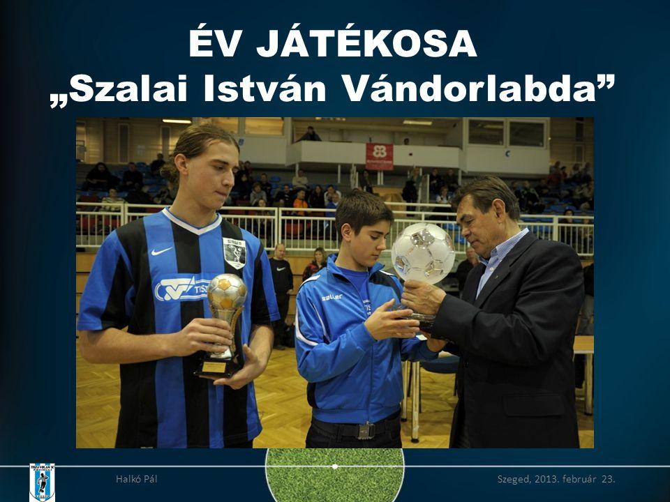 """ÉV JÁTÉKOSA """"Szalai István Vándorlabda"""