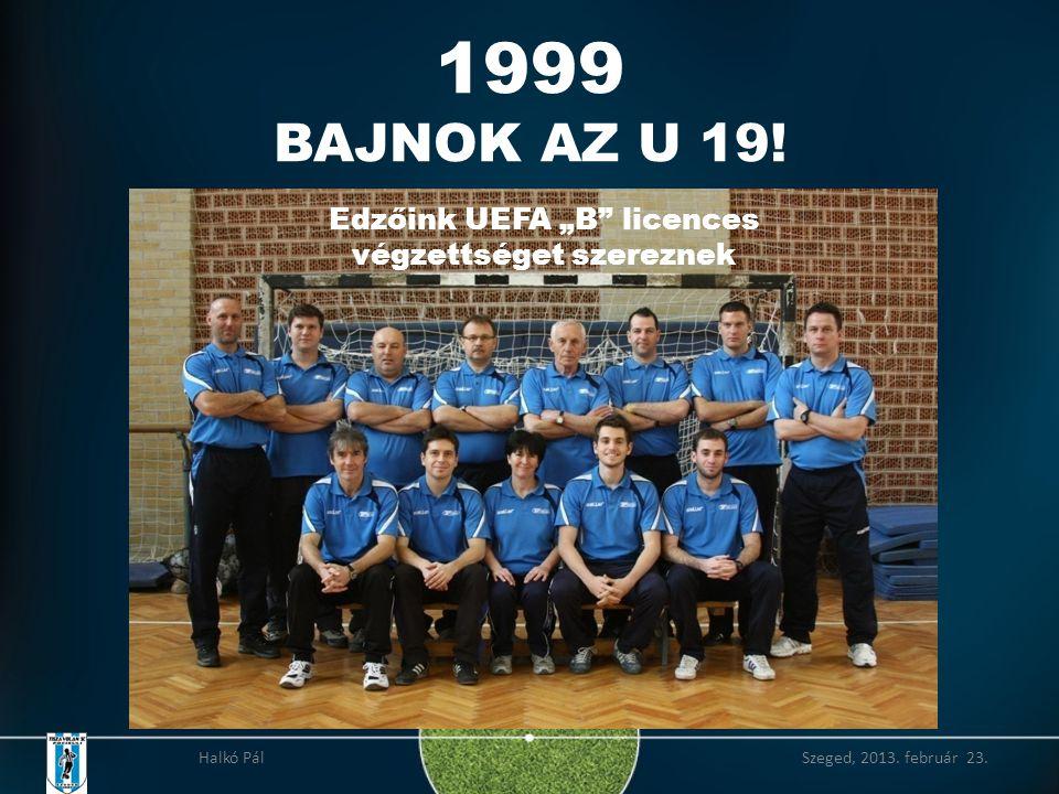 """1999 BAJNOK AZ U 19! Edzőink UEFA """"B licences végzettséget szereznek"""