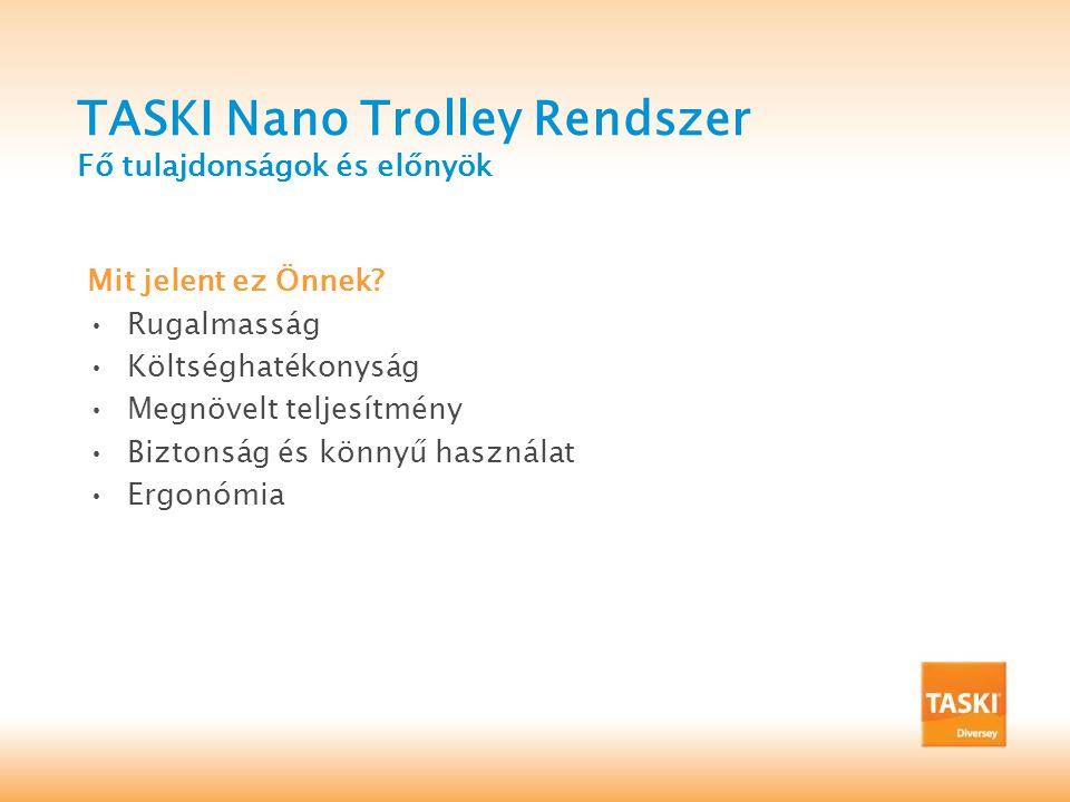 TASKI Nano Trolley Rendszer Fő tulajdonságok és előnyök