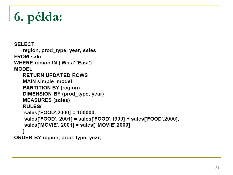 6. példa: SELECT region, prod_type, year, sales FROM sale