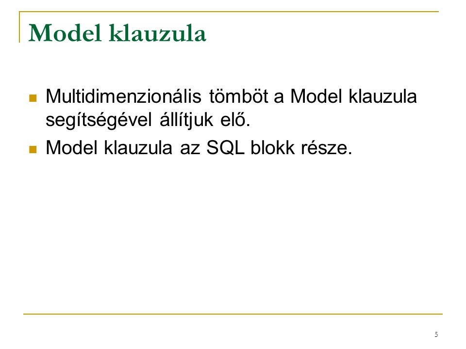 Model klauzula Multidimenzionális tömböt a Model klauzula segítségével állítjuk elő.