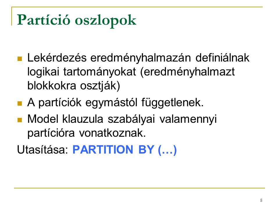 Partíció oszlopok Lekérdezés eredményhalmazán definiálnak logikai tartományokat (eredményhalmazt blokkokra osztják)