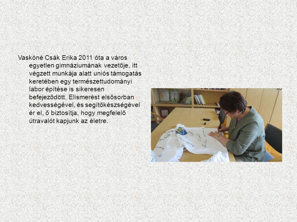 Vaskóné Csák Erika 2011 óta a város egyetlen gimnáziumának vezetője, itt végzett munkája alatt uniós támogatás keretében egy természettudományi labor építése is sikeresen befejeződött.