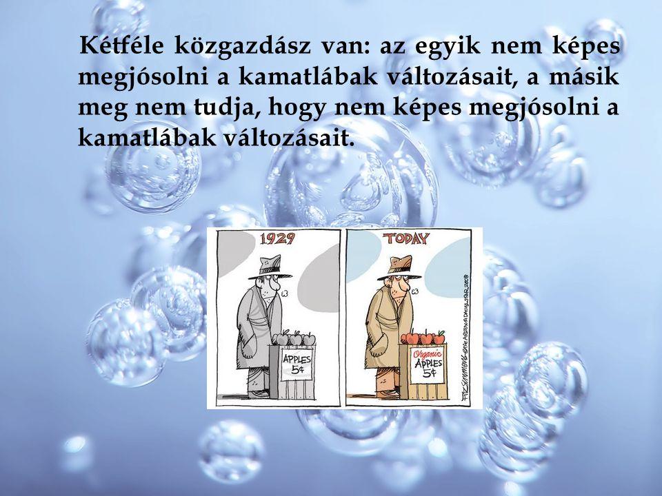 Kétféle közgazdász van: az egyik nem képes megjósolni a kamatlábak változásait, a másik meg nem tudja, hogy nem képes megjósolni a kamatlábak változásait.