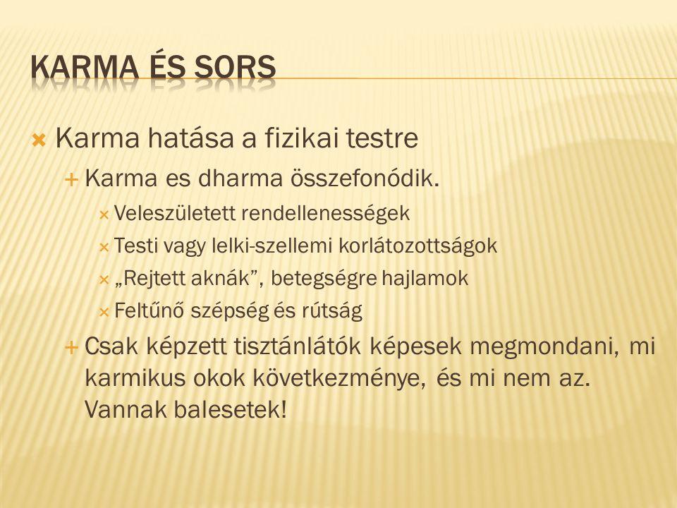 Karma és Sors Karma hatása a fizikai testre
