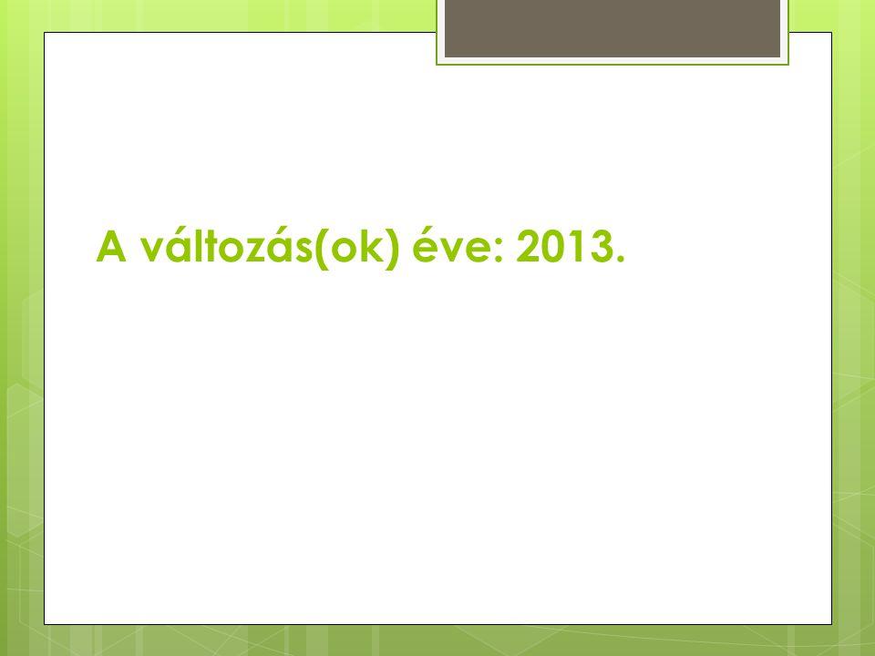 A változás(ok) éve: 2013.