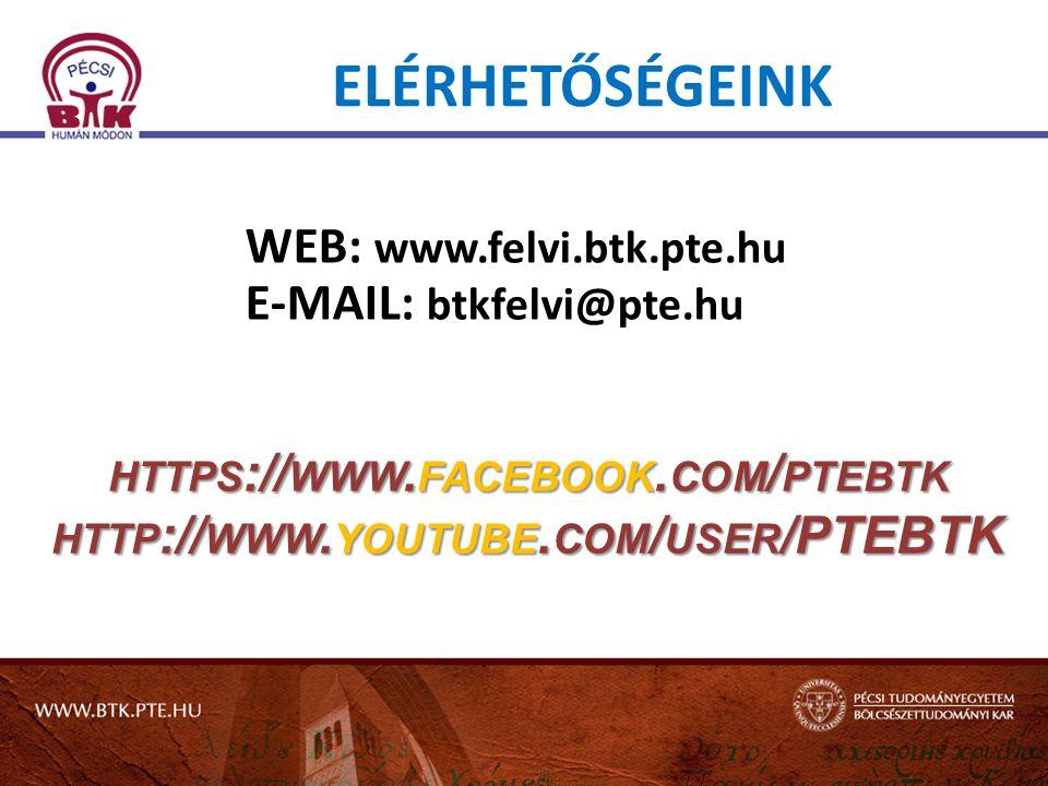 ELÉRHETŐSÉGEINK WEB: www.felvi.btk.pte.hu E-MAIL: btkfelvi@pte.hu https://www.facebook.com/ptebtk.