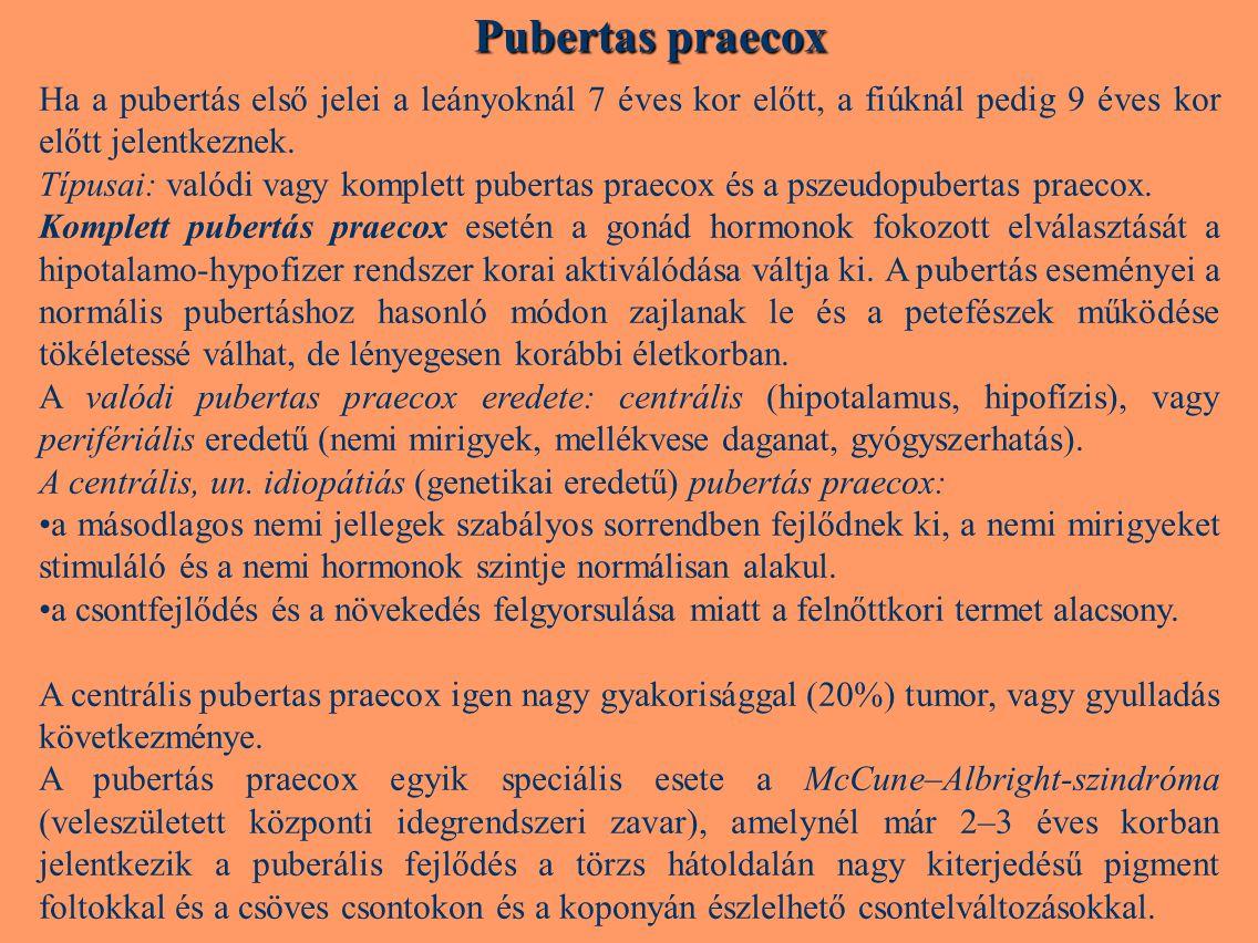 Pubertas praecox Ha a pubertás első jelei a leányoknál 7 éves kor előtt, a fiúknál pedig 9 éves kor előtt jelentkeznek.