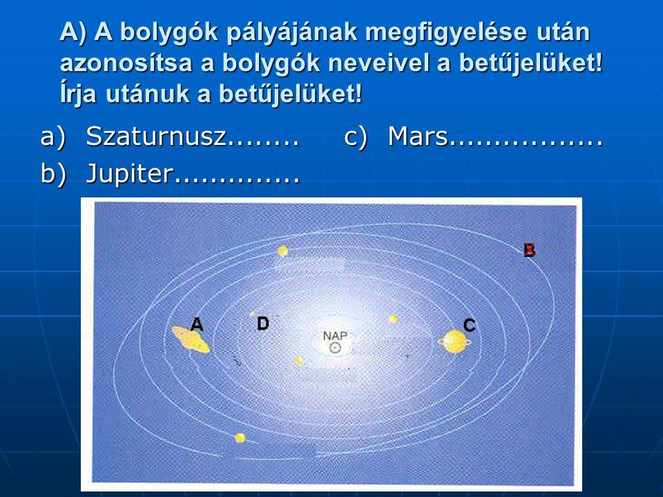 A) A bolygók pályájának megfigyelése után azonosítsa a bolygók neveivel a betűjelüket! Írja utánuk a betűjelüket!