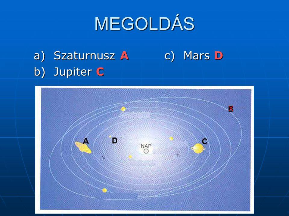 MEGOLDÁS a) Szaturnusz A b) Jupiter C c) Mars D X