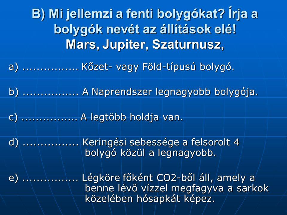 B) Mi jellemzi a fenti bolygókat Írja a bolygók nevét az állítások elé! Mars, Jupiter, Szaturnusz,