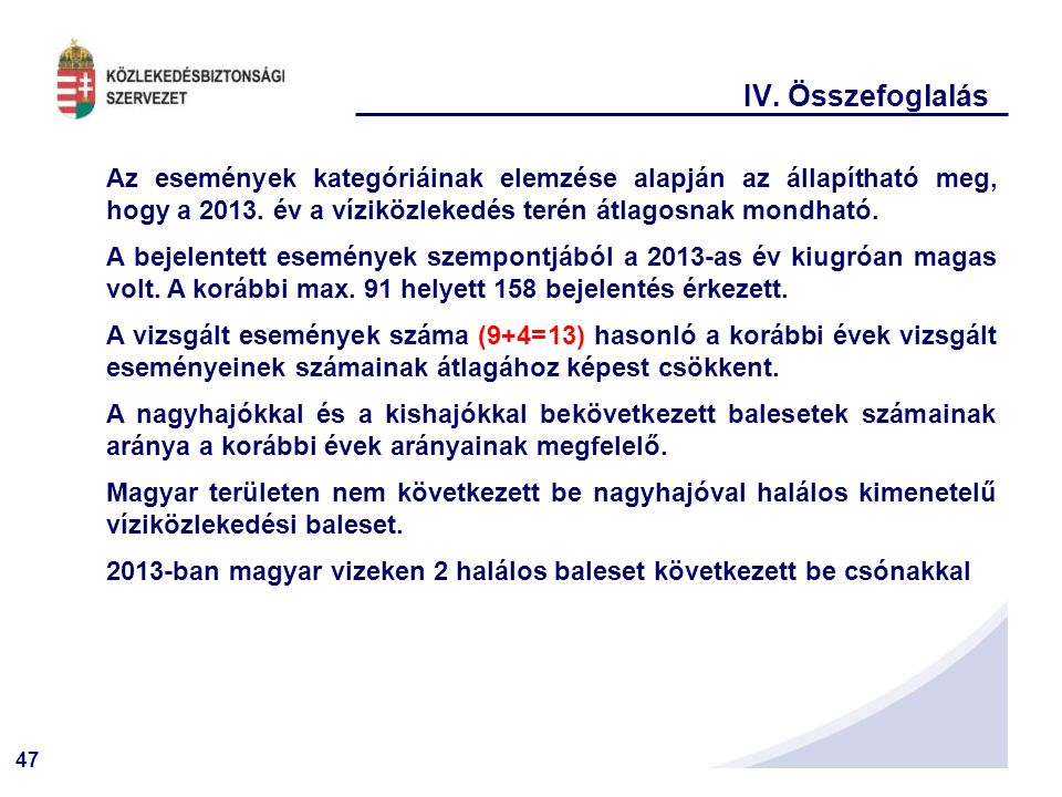 IV. Összefoglalás Az események kategóriáinak elemzése alapján az állapítható meg, hogy a 2013. év a víziközlekedés terén átlagosnak mondható.