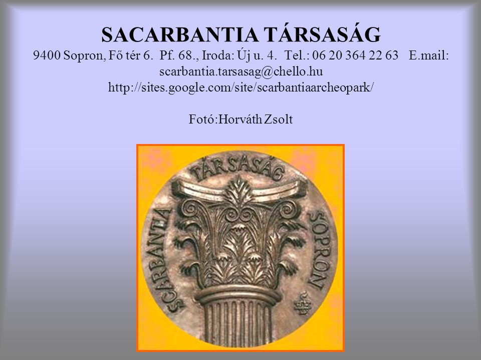 SACARBANTIA TÁRSASÁG 9400 Sopron, Fő tér 6. Pf. 68. , Iroda: Új u. 4