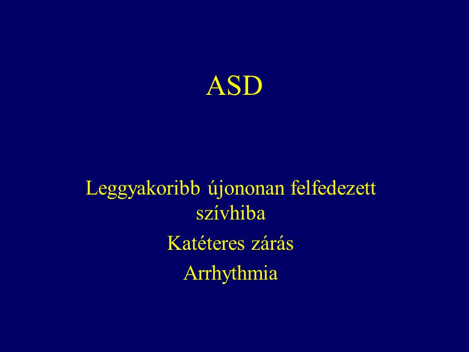 Leggyakoribb újononan felfedezett szívhiba Katéteres zárás Arrhythmia