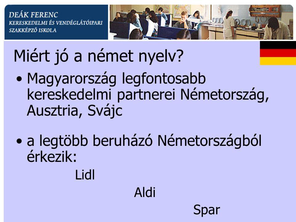 Miért jó a német nyelv Magyarország legfontosabb kereskedelmi partnerei Németország, Ausztria, Svájc.