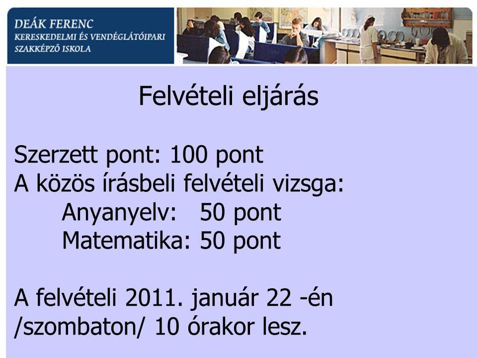 Felvételi eljárás Szerzett pont: 100 pont A közös írásbeli felvételi vizsga: Anyanyelv: 50 pont Matematika: 50 pont A felvételi 2011.