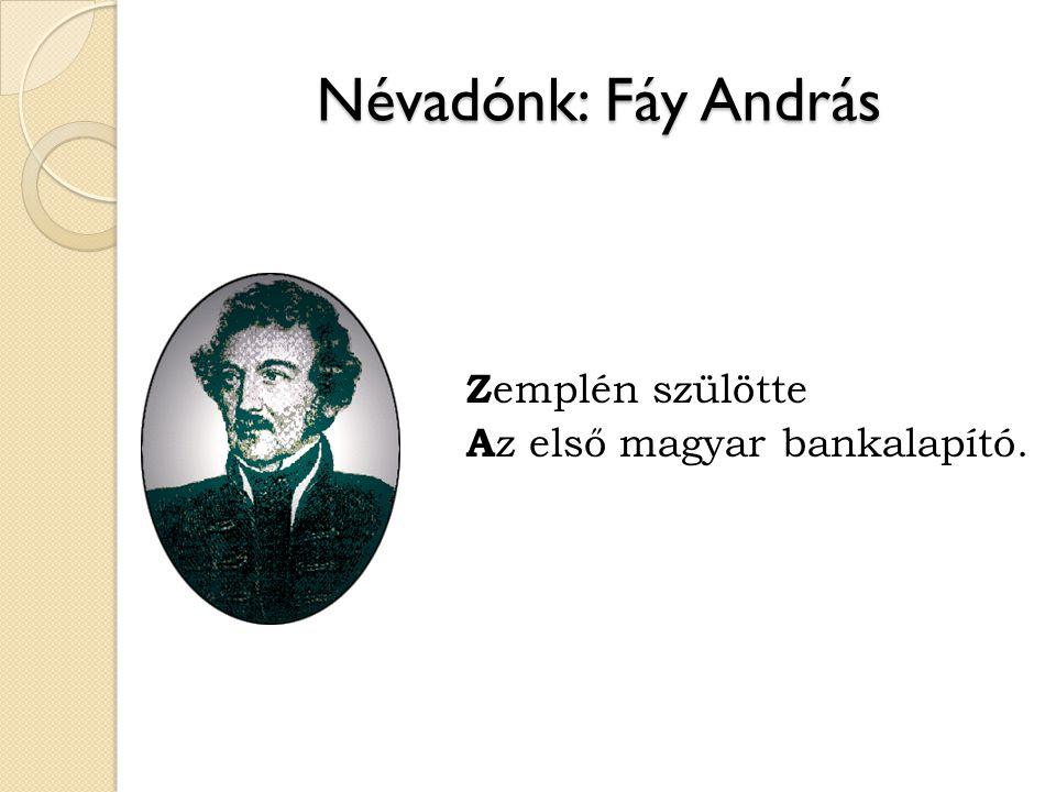 Névadónk: Fáy András Zemplén szülötte Az első magyar bankalapító.