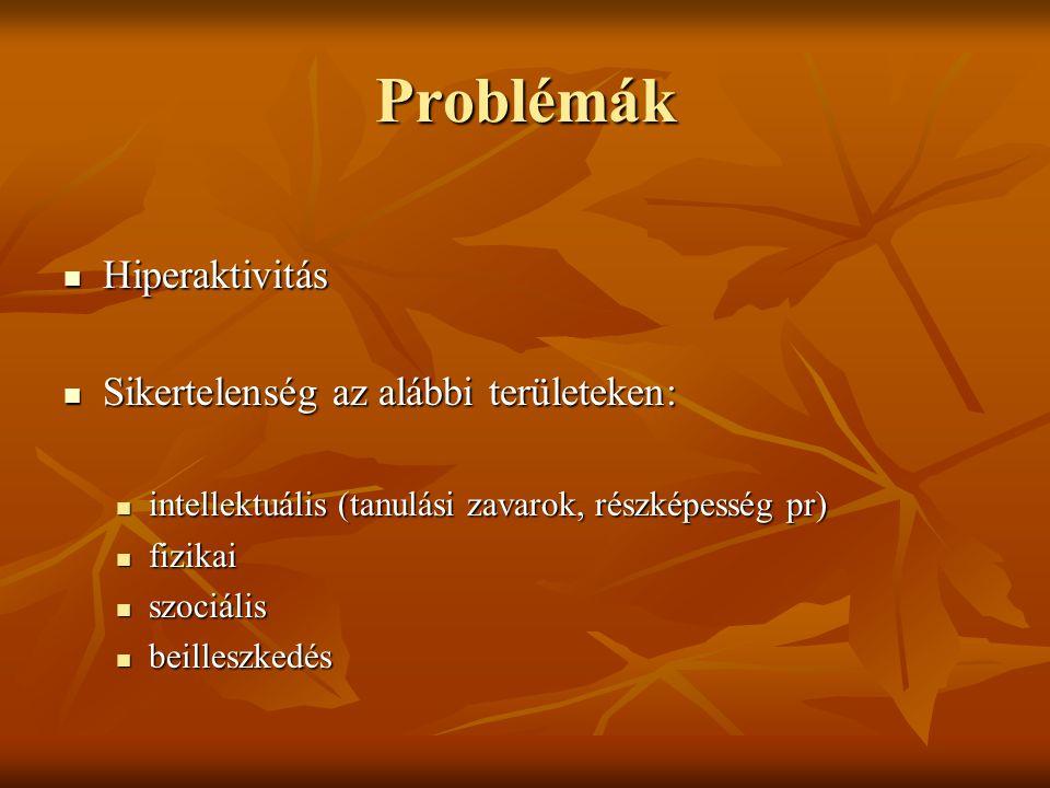 Problémák Hiperaktivitás Sikertelenség az alábbi területeken: