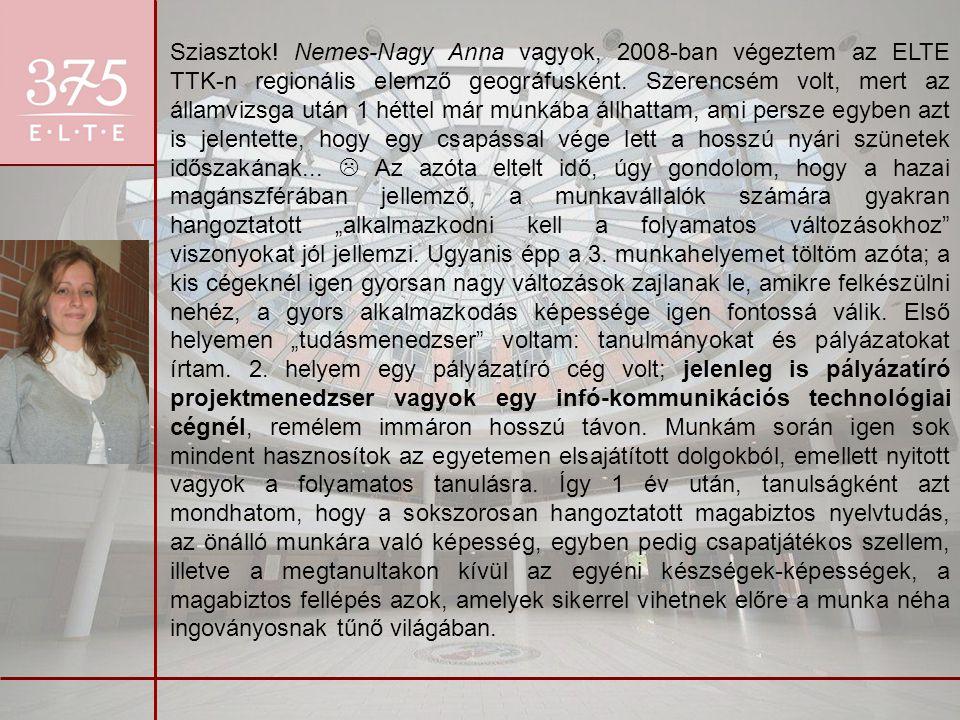 Sziasztok. Nemes-Nagy Anna vagyok, 2008-ban végeztem az ELTE TTK-n regionális elemző geográfusként.