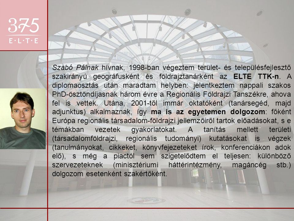 Szabó Pálnak hívnak, 1998-ban végeztem terület- és településfejlesztő szakirányú geográfusként és földrajztanárként az ELTE TTK-n.