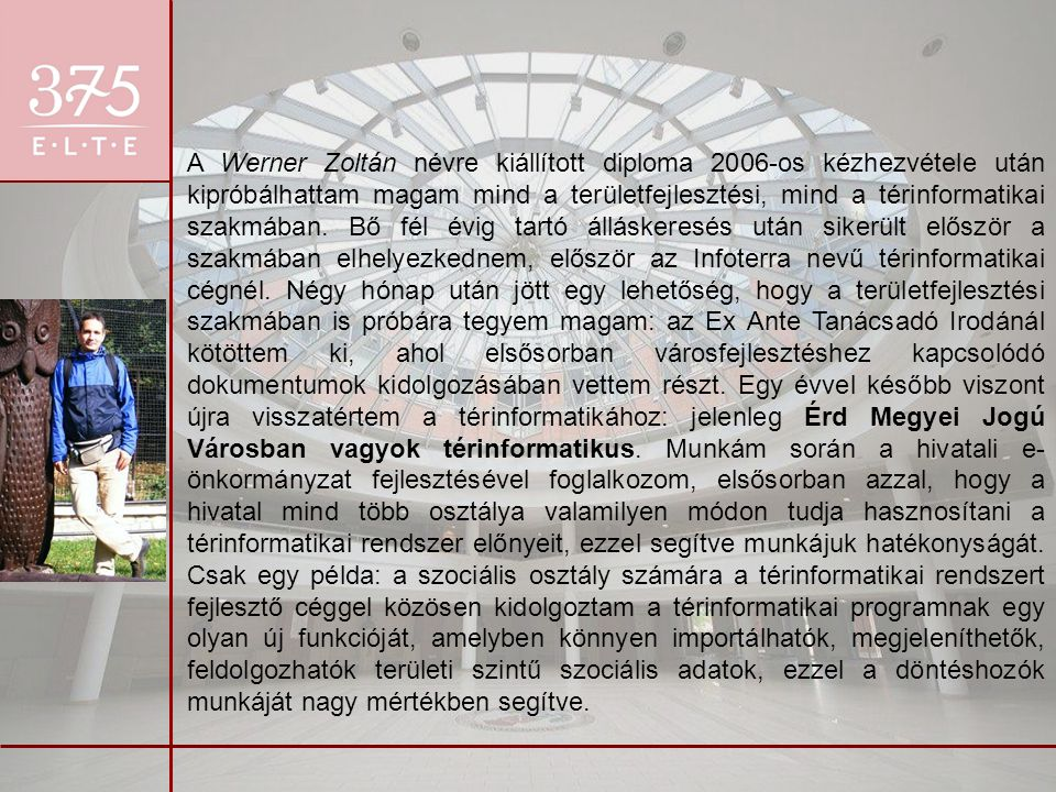 A Werner Zoltán névre kiállított diploma 2006-os kézhezvétele után kipróbálhattam magam mind a területfejlesztési, mind a térinformatikai szakmában.