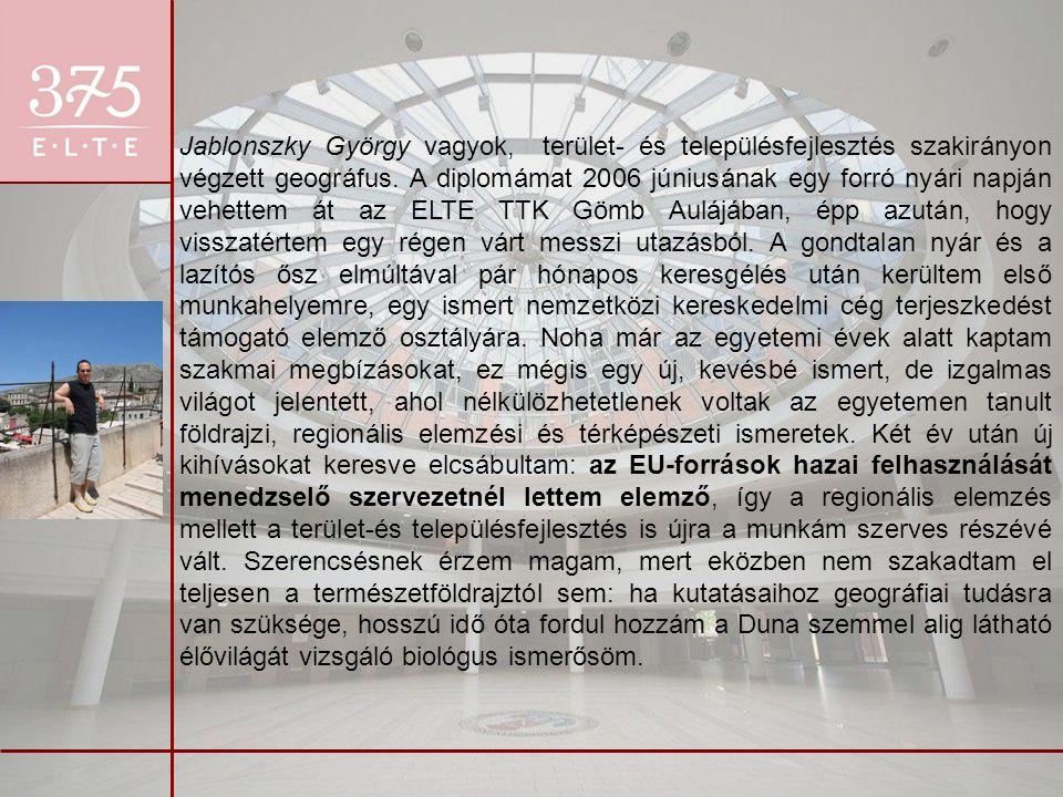 Jablonszky György vagyok, terület- és településfejlesztés szakirányon végzett geográfus.