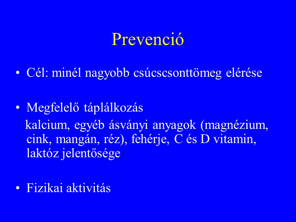 Prevenció Cél: minél nagyobb csúcscsonttömeg elérése